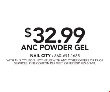 $32.99 ANC Powder Gel. With this coupon. Not valid with any other offers or prior services. One coupon per visit. Offer expires 8-3-18.