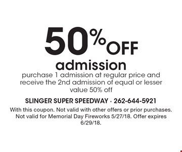 50% OFF admission! purchase 1 admission at regular price and receive the 2nd admission of equal or lesser value 50% off. With this coupon. Not valid with other offers or prior purchases. Not valid for Memorial Day Fireworks 5/27/18. Offer expires 6/29/18.