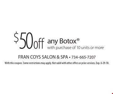 $50 off any Botox with purchase of 10 units or more. With this coupon. Some restrictions may apply. Not valid with other offers or prior services. Exp. 6-29-18.