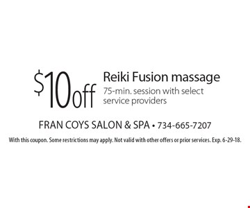 $10 off Reiki Fusion massage. 75-min. session with select service providers. With this coupon. Some restrictions may apply. Not valid with other offers or prior services. Exp. 6-29-18.