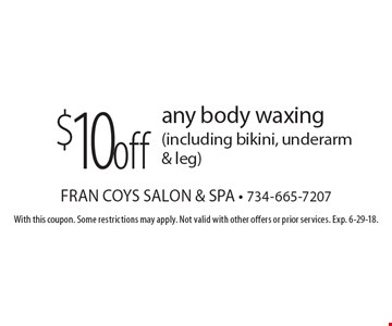 $10 off any body waxing (including bikini, underarm & leg). With this coupon. Some restrictions may apply. Not valid with other offers or prior services. Exp. 6-29-18.