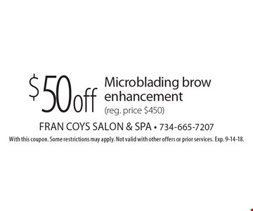$50 off Microblading brow enhancement (reg. price $450). With this coupon. Some restrictions may apply. Not valid with other offers or prior services. Exp. 9-14-18.