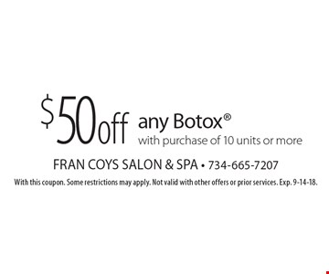 $50 off any Botoxwith purchase of 10 units or more. With this coupon. Some restrictions may apply. Not valid with other offers or prior services. Exp. 9-14-18.
