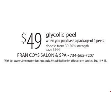 $49 glycolic peel when you purchase a package of 4 peels. Choose from 30-50% strength. Save $144. With this coupon. Some restrictions may apply. Not valid with other offers or prior services. Exp. 11-9-18.