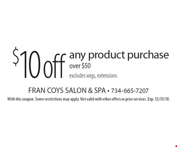 $10 off any product purchase over $50 excludes wigs, extensions. With this coupon. Some restrictions may apply. Not valid with other offers or prior services. Exp. 12/31/18.