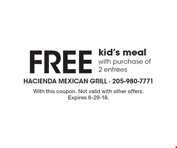 Free kid's meal with purchase of 2 entrees. With this coupon. Not valid with other offers. Expires 6-29-18.