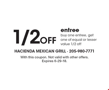 1/2 Off entree buy one entree, get one of equal or lesser value 1/2 off. With this coupon. Not valid with other offers. Expires 6-29-18.