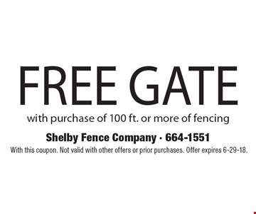 Free gate with purchase of 100 ft. or more of fencing. With this coupon. Not valid with other offers or prior purchases. Offer expires 6-29-18.