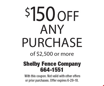 $150 off any purchase of $2,500 or more. With this coupon. Not valid with other offers or prior purchases. Offer expires 6-29-18.