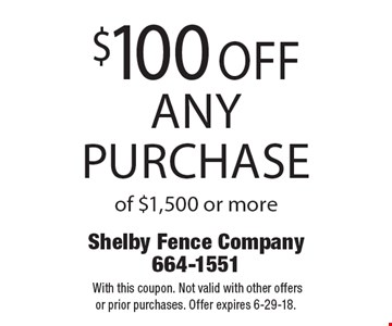 $100 off any purchase of $1,500 or more. With this coupon. Not valid with other offers or prior purchases. Offer expires 6-29-18.