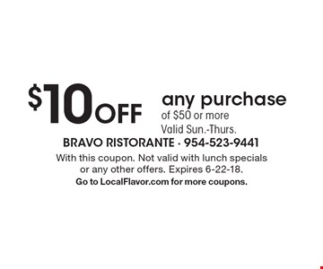 $10 Off any purchase of $50 or more. Valid Sun.-Thurs.. With this coupon. Not valid with lunch specials or any other offers. Expires 6-22-18. Go to LocalFlavor.com for more coupons.