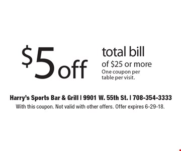 $5off total bill of $25 or moreOne coupon pertable per visit. . With this coupon. Not valid with other offers. Offer expires 6-29-18.