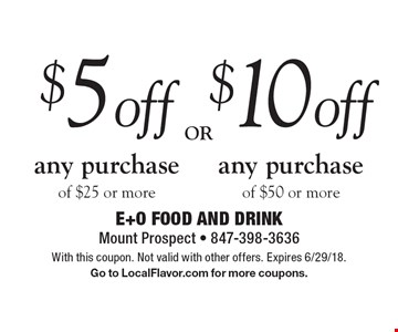 $10 off any purchase of $50 or more. $5 off any purchase of $25 or more. With this coupon. Not valid with other offers. Expires 6/29/18. Go to LocalFlavor.com for more coupons.