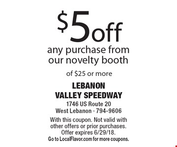 $5 off any purchase from our novelty booth of $25 or more. With this coupon. Not valid with other offers or prior purchases. Offer expires 6/29/18. Go to LocalFlavor.com for more coupons.
