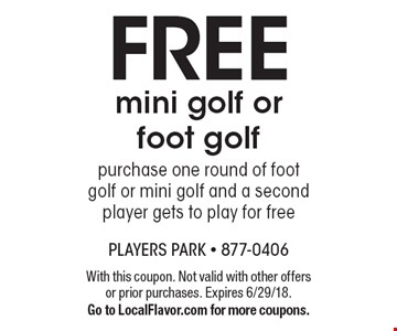 Free mini golf or foot golf. purchase one round of foot golf or mini golf and a second player gets to play for free. With this coupon. Not valid with other offers or prior purchases. Expires 6/29/18. Go to LocalFlavor.com for more coupons.