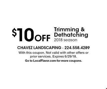 $10 Off Trimming & Dethatching 2018 season. With this coupon. Not valid with other offers or prior services. Expires 6/29/18.Go to LocalFlavor.com for more coupons.
