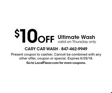 $10 Off Ultimate Wash valid on Thursday only. Present coupon to cashier. Cannot be combined with any other offer, coupon or special. Expires 6/29/18.Go to LocalFlavor.com for more coupons.