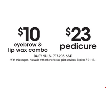 $10 eyebrow & lip wax combo. $23 pedicure. With this coupon. Not valid with other offers or prior services. Expires 7-31-18.