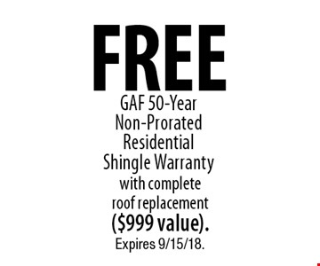 free GAF 50-Year Non-Prorated Residential Shingle Warranty with complete roof replacement($999 value).. Expires 9/15/18.