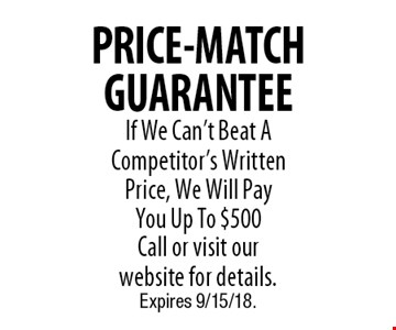 PRICE-MATCH GUARANTEE If We Can't Beat A Competitor's Written Price, We Will Pay You Up To $500 Call or visit our  website for details.. Expires 9/15/18.