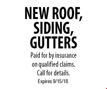 NEW ROOF, SIDING, GUTTERS Paid for by insurance  on qualified claims.  Call for details.. Expires 9/15/18.