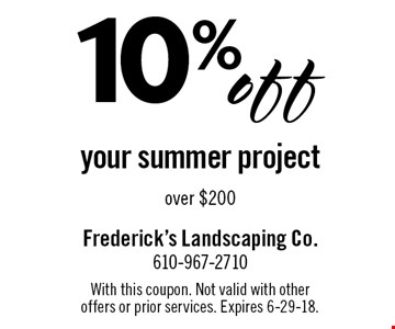 10% off your summer project over $200. With this coupon. Not valid with other offers or prior services. Expires 6-29-18.