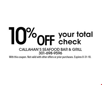 10% OFF your total check. With this coupon. Not valid with other offers or prior purchases. Expires 8-31-18.