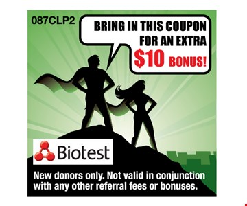 $10 Bonus. new donors only. not valid in conjunction with any other referral fees or bonuses.