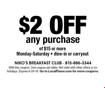 $2 off any purchase of $15 or more. Monday-Saturday - dine-in or carryout. With this coupon. One coupon per table. Not valid with other offers or on holidays. Expires 6-29-18. Go to LocalFlavor.com for more coupons.