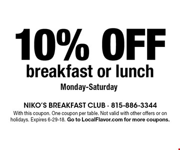 10% off breakfast or lunch. Monday-Saturday. With this coupon. One coupon per table. Not valid with other offers or on holidays. Expires 6-29-18. Go to LocalFlavor.com for more coupons.