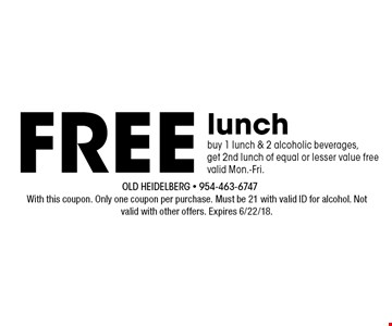 Free lunch buy 1 lunch & 2 alcoholic beverages,get 2nd lunch of equal or lesser value freevalid Mon.-Fri.. With this coupon. Only one coupon per purchase. Must be 21 with valid ID for alcohol. Not valid with other offers. Expires 6/22/18.