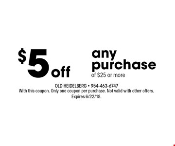 $5 off any purchase of $25 or more. With this coupon. Only one coupon per purchase. Not valid with other offers.Expires 6/22/18.