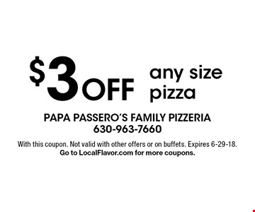 $3 Off any size pizza. With this coupon. Not valid with other offers or on buffets. Expires 6-29-18. Go to LocalFlavor.com for more coupons.