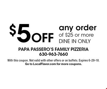 $5 Off any order of $25 or more Dine in only. With this coupon. Not valid with other offers or on buffets. Expires 6-29-18. Go to LocalFlavor.com for more coupons.