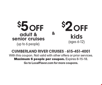$5 OFF adult & senior cruises (up to 6 people) or $2 OFF kids (ages 6-12). With this coupon. Not valid with other offers or prior services. Maximum 6 people per coupon. Expires 8-15-18. Go to LocalFlavor.com for more coupons.
