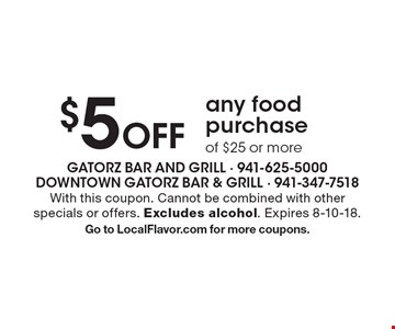 $5 Off any food purchase of $25 or more. With this coupon. Cannot be combined with other specials or offers. Excludes alcohol. Expires 8-10-18. Go to LocalFlavor.com for more coupons.