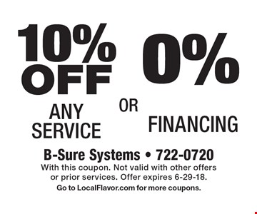 10% off any service OR 0% financing. With this coupon. Not valid with other offers or prior services. Offer expires 6-29-18. Go to LocalFlavor.com for more coupons.
