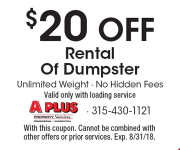 $20 off rental of dumpster. Unlimited weight no hidden fees. With this coupon. Cannot be combined with other offers or prior services. Exp. 8/31/18.