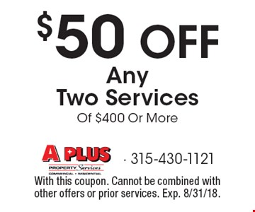 $50 off any two services of $400 or more. With this coupon. Cannot be combined with other offers or prior services. Exp. 8/31/18.