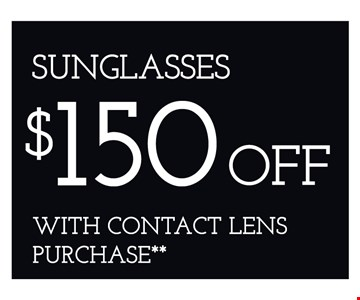 Sunglasses $150 Off with Contact Lens Purchase. **Must purchase annual supply. Offers cannot be combined with insurance or other offers. See store for details. Limited time offers.