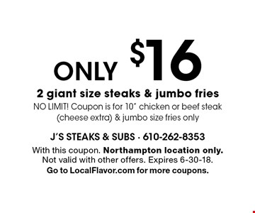 ONLY $16 2 giant size steaks & jumbo fries. NO LIMIT! Coupon is for 10