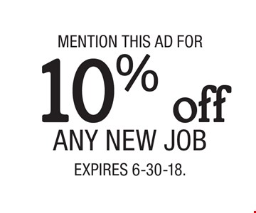 Mention this ad for 10% off any new job. Expires 6-30-18.