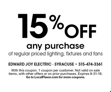 15% off any purchase of regular priced lighting, fixtures and fans. With this coupon. 1 coupon per customer. Not valid on sale items, with other offers or on prior purchases. Expires 8-31-18. Go to LocalFlavor.com for more coupons.