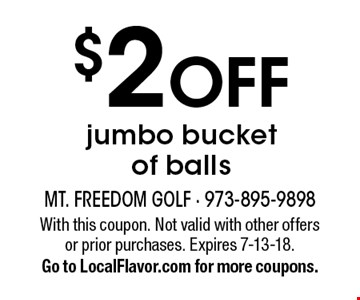 $2 OFF jumbo bucket of balls. With this coupon. Not valid with other offers or prior purchases. Expires 7-13-18. Go to LocalFlavor.com for more coupons.