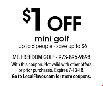 $1 OFF mini golf up to 6 people - save up to $6. With this coupon. Not valid with other offers or prior purchases. Expires 7-13-18. Go to LocalFlavor.com for more coupons.
