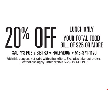 LUNCH ONLY 20% OFF YOUR TOTAL FOOD BILL OF $25 OR MORE. With this coupon. Not valid with other offers. Excludes take-out orders. Restrictions apply. Offer expires 6-29-18. CLIPPER