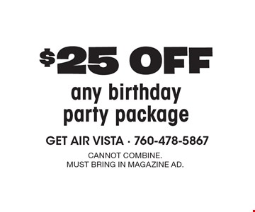 $25 off any birthday party package. cannot combine. Must bring in magazine ad.