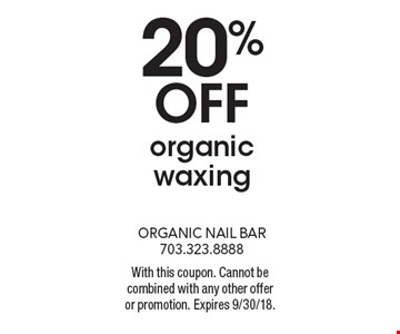 20% off organic waxing. With this coupon. Cannot be combined with any other offer or promotion. Expires 9/30/18.