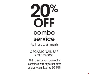 20% off combo service (call for appointment). With this coupon. Cannot be combined with any other offer or promotion. Expires 9/30/18.