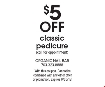 $5 off classic pedicure (call for appointment). With this coupon. Cannot be combined with any other offer or promotion. Expires 9/30/18.